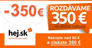 Získajte -350€ ZĽAVY na ďalšie nákupy na Hej.sk