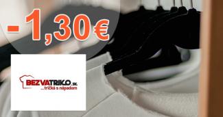 Zľava -1,30 € na prvý nákup na BezvaTriko.sk