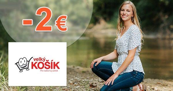 Zľava -2€ na všetko na prvý nákup na VelkyKosik.sk