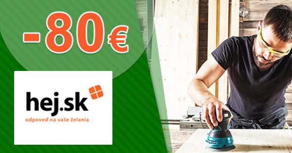 Zľavy až -80€ na všetko pre kutilov na Hej.sk